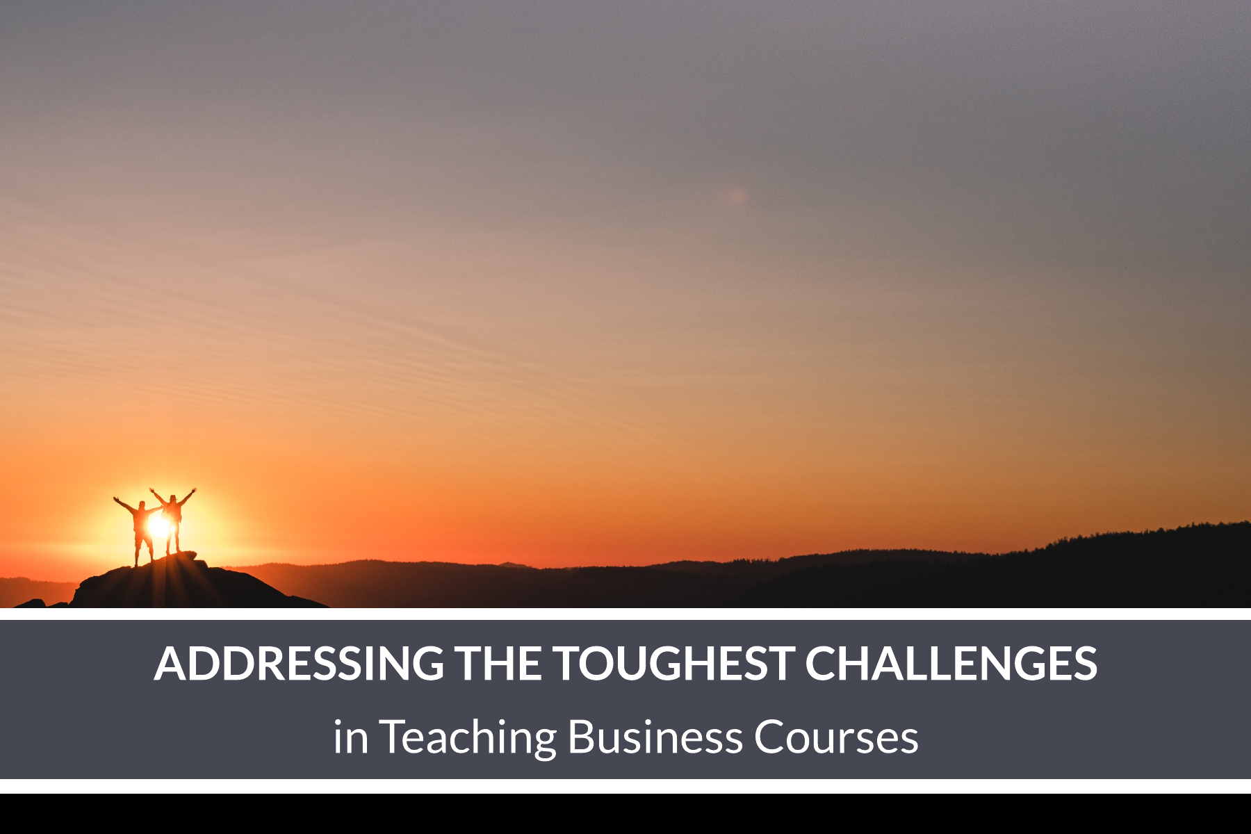 Blog - Addressing the Toughest Challenges in Teaching Business Courses