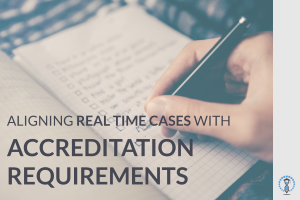 Blog - Aligning Real Time Cases with Accreditation Requirements